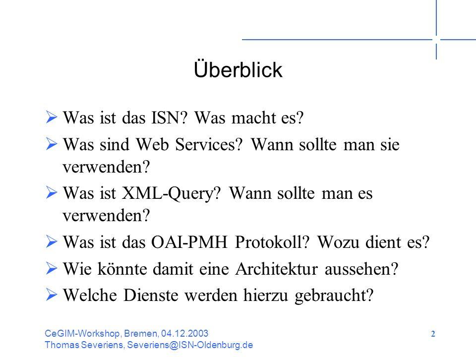 CeGIM-Workshop, Bremen, 04.12.2003 Thomas Severiens, Severiens@ISN-Oldenburg.de 13 XML-Query XML-Agent XQD User Interface XML-DB Cache XDP XML-DB Cache XDP XML-DB Cache XDP XML-DB Cache XDP XML-DB Cache XDP XML-Agent User Interface