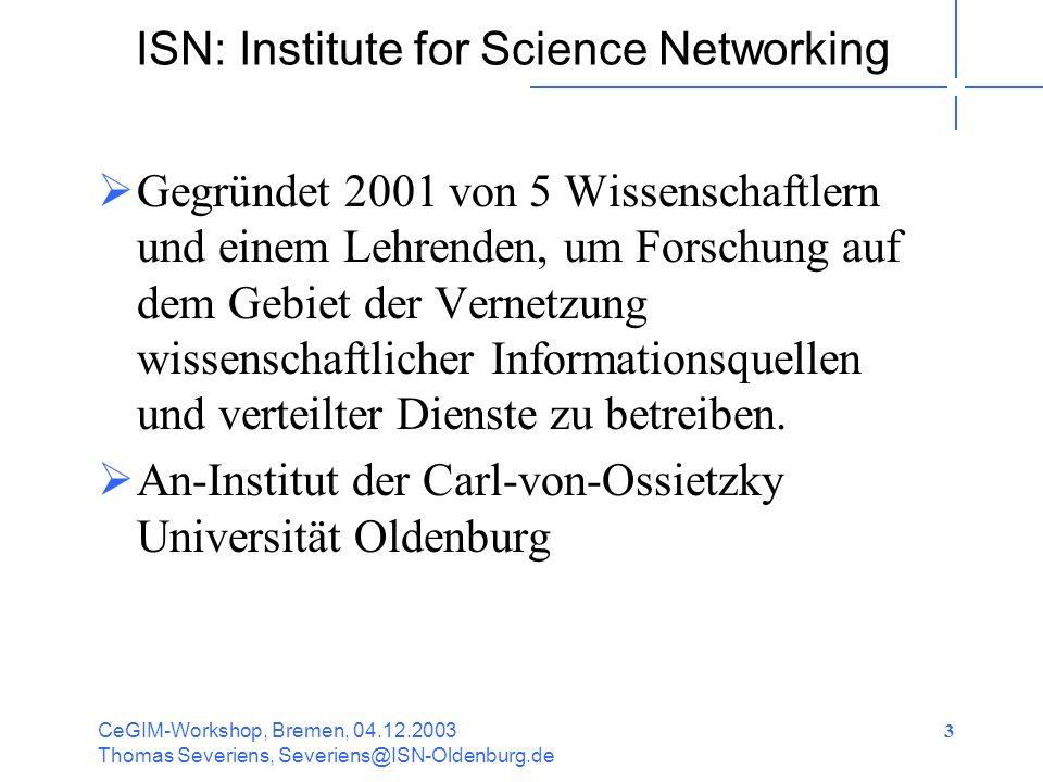 CeGIM-Workshop, Bremen, 04.12.2003 Thomas Severiens, Severiens@ISN-Oldenburg.de 14 Content-Vernetzung mit XML Open Archives Initiative Web Services XPath XML-Query