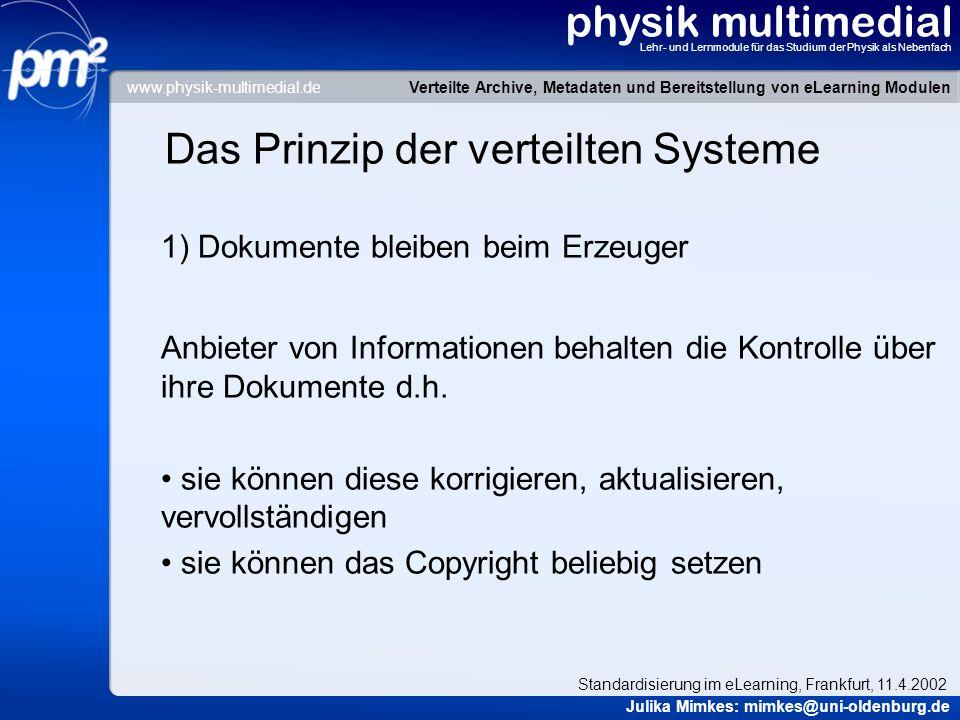 physik multimedial Lehr- und Lernmodule für das Studium der Physik als Nebenfach Das Prinzip der verteilten Systeme 1) Dokumente bleiben beim Erzeuger Anbieter von Informationen behalten die Kontrolle über ihre Dokumente d.h.