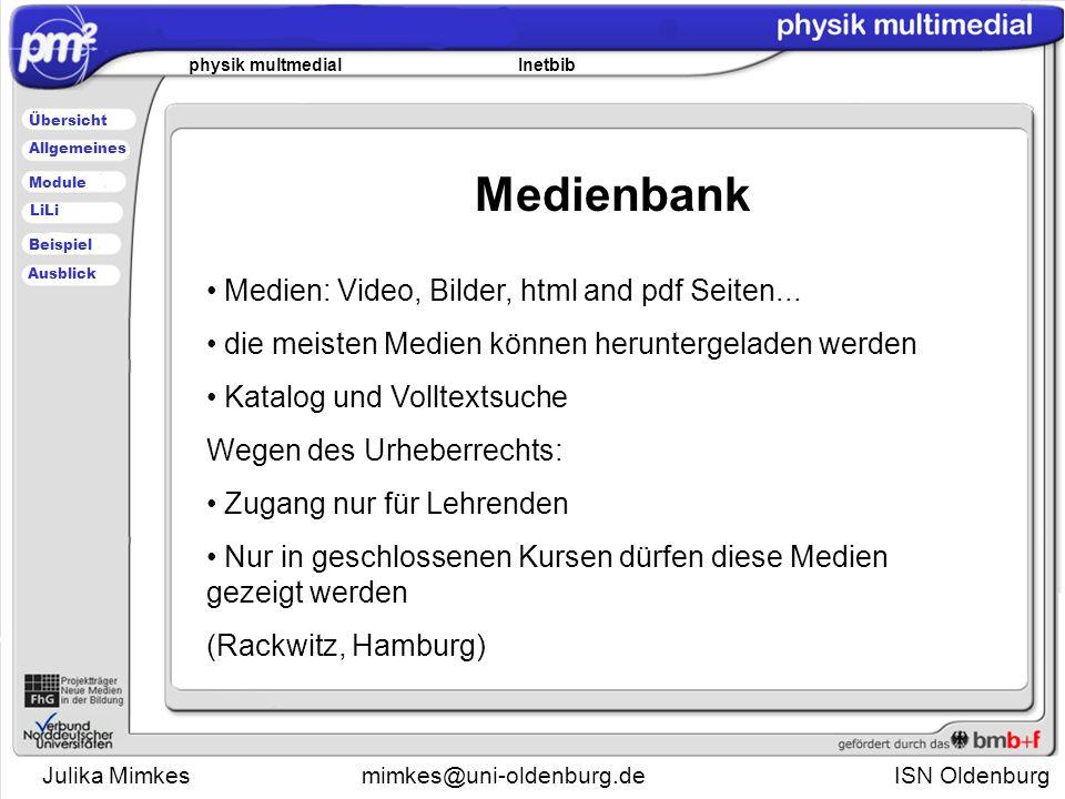Julika Mimkesmimkes@uni-oldenburg.de ISN Oldenburg physik multmedial Inetbib Übersicht Module Allgemeines Beispiel LiLi Ausblick Medien: Video, Bilder, html and pdf Seiten...
