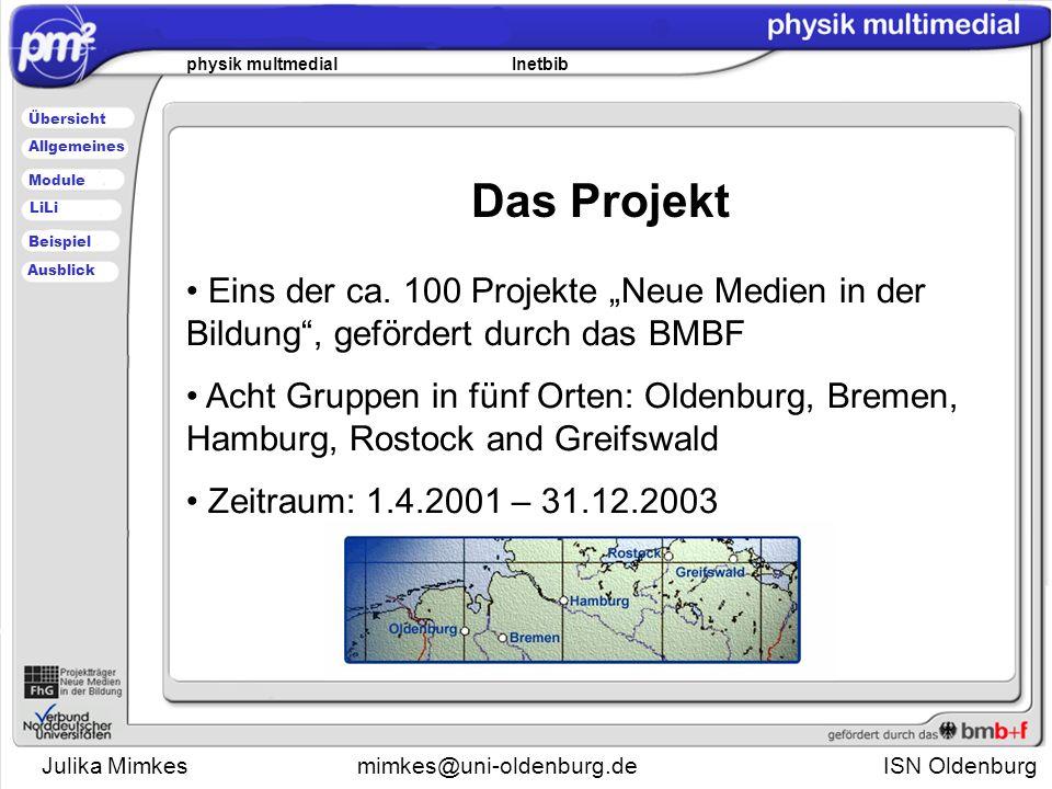 Julika Mimkesmimkes@uni-oldenburg.de ISN Oldenburg physik multmedial Inetbib Übersicht Module Allgemeines Beispiel LiLi Ausblick Das Projekt Eins der ca.