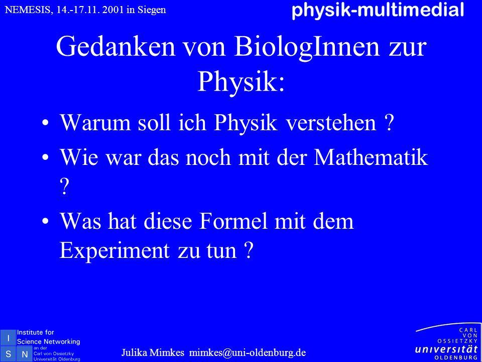 Gedanken von BiologInnen zur Physik: Warum soll ich Physik verstehen ? Wie war das noch mit der Mathematik ? Was hat diese Formel mit dem Experiment z