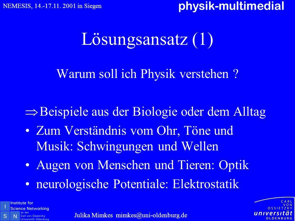 Lösungsansatz (1) Warum soll ich Physik verstehen ? Beispiele aus der Biologie oder dem Alltag Zum Verständnis vom Ohr, Töne und Musik: Schwingungen u