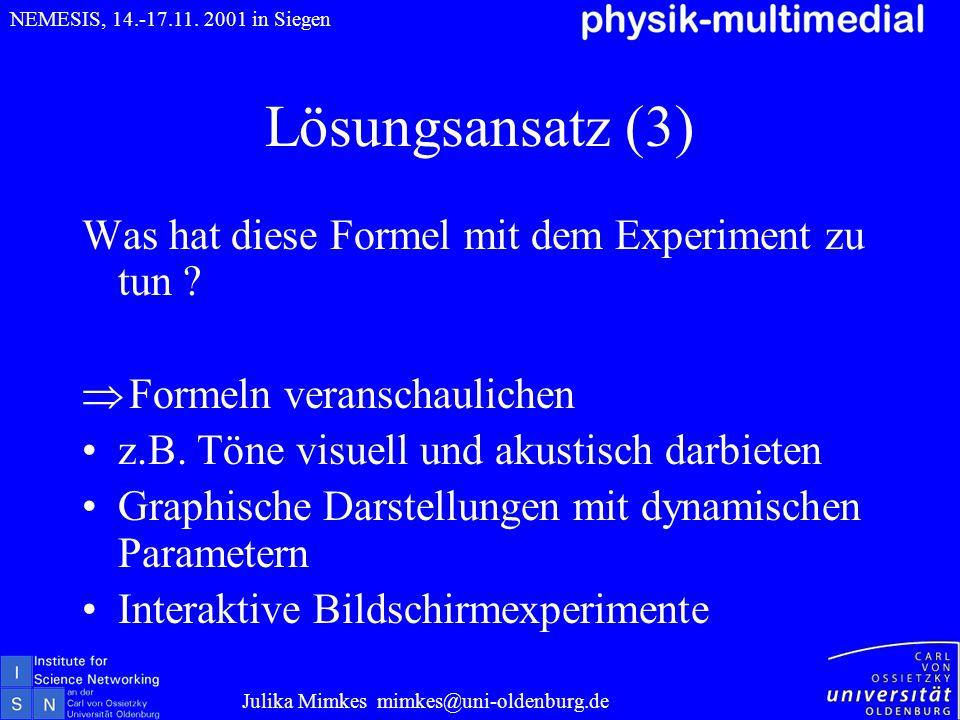 Lösungsansatz (3) Was hat diese Formel mit dem Experiment zu tun ? Formeln veranschaulichen z.B. Töne visuell und akustisch darbieten Graphische Darst