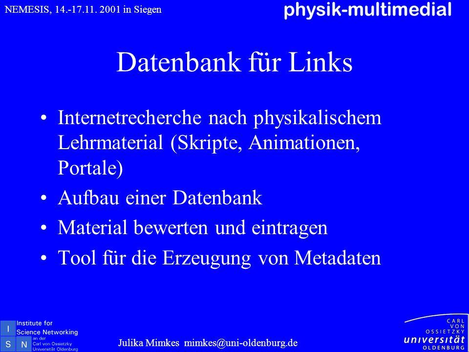 Datenbank für Links Internetrecherche nach physikalischem Lehrmaterial (Skripte, Animationen, Portale) Aufbau einer Datenbank Material bewerten und ei