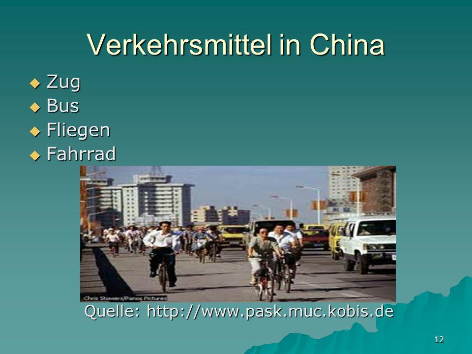 12 Verkehrsmittel in China Zug Zug Bus Bus Fliegen Fliegen Fahrrad Fahrrad Quelle: http://www.pask.muc.kobis.de Quelle: http://www.pask.muc.kobis.de