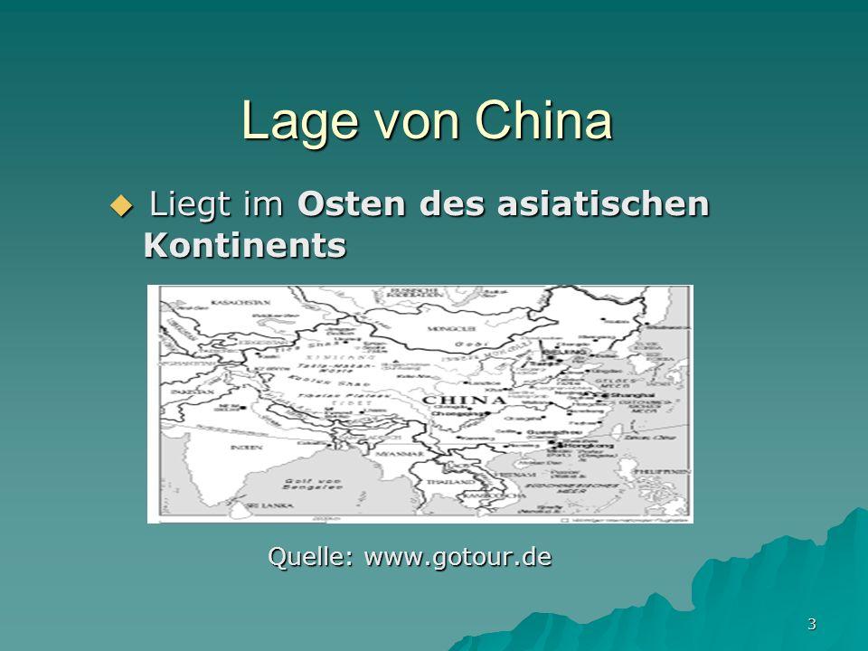 3 Lage von China Liegt im Osten des asiatischen Liegt im Osten des asiatischen Kontinents Kontinents Quelle: www.gotour.de Quelle: www.gotour.de