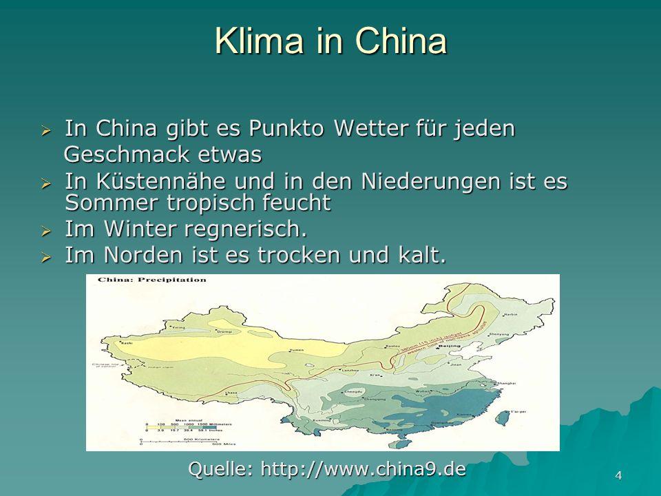 4 Klima in China In China gibt es Punkto Wetter für jeden In China gibt es Punkto Wetter für jeden Geschmack etwas Geschmack etwas In Küstennähe und in den Niederungen ist es Sommer tropisch feucht In Küstennähe und in den Niederungen ist es Sommer tropisch feucht Im Winter regnerisch.