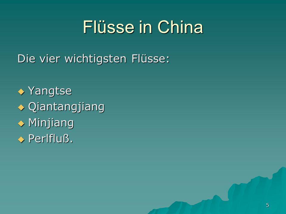 5 Flüsse in China Die vier wichtigsten Flüsse: Yangtse Yangtse Qiantangjiang Qiantangjiang Minjiang Minjiang Perlfluß.