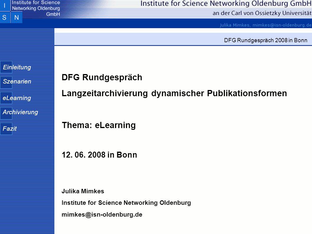 Einleitung Szenarien eLearning Archivierung Fazit DFG Rundgespräch 2008 in Bonn DFG Rundgespräch Langzeitarchivierung dynamischer Publikationsformen T