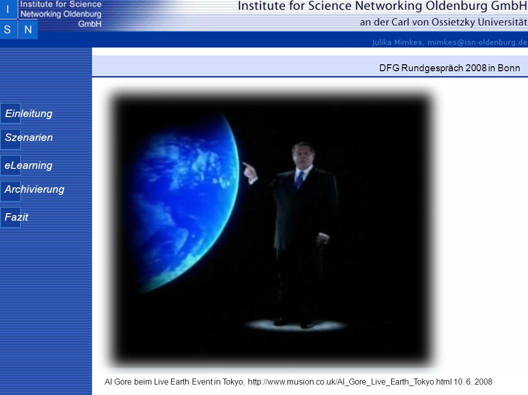 Einleitung Szenarien eLearning Archivierung Fazit DFG Rundgespräch 2008 in Bonn Al Gore beim Live Earth Event in Tokyo, http://www.musion.co.uk/Al_Gor
