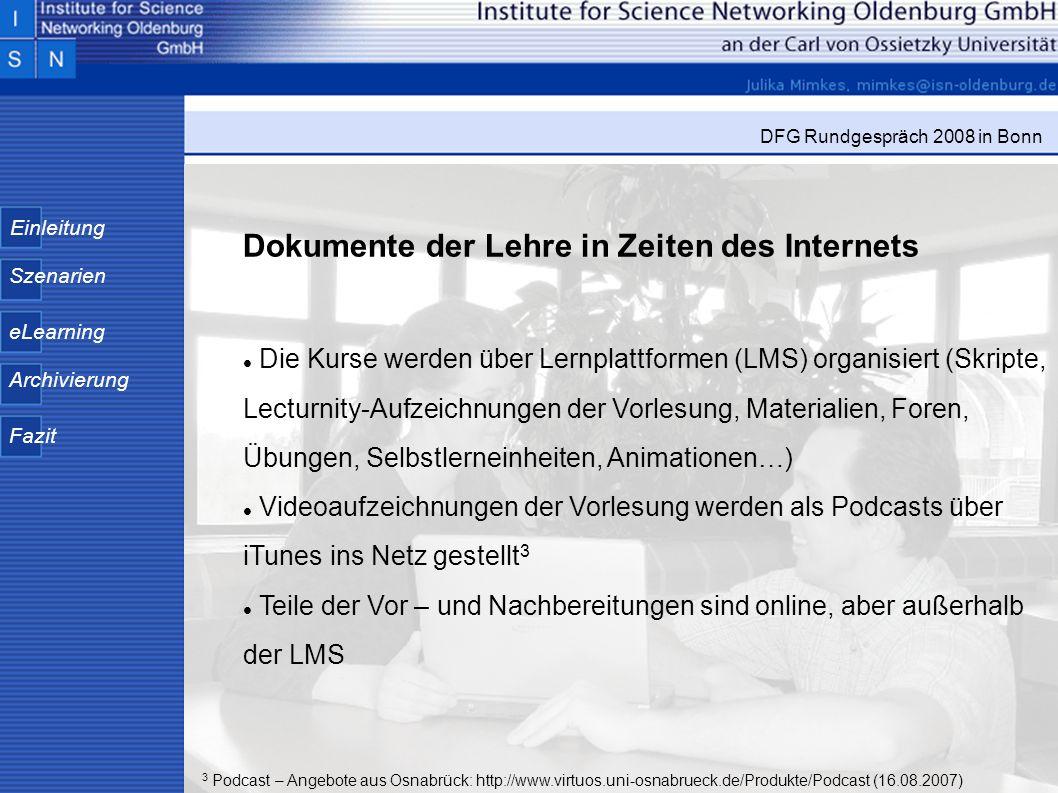 Einleitung Szenarien eLearning Archivierung Fazit DFG Rundgespräch 2008 in Bonn Dokumente der Lehre in Zeiten des Internets Die Kurse werden über Lern