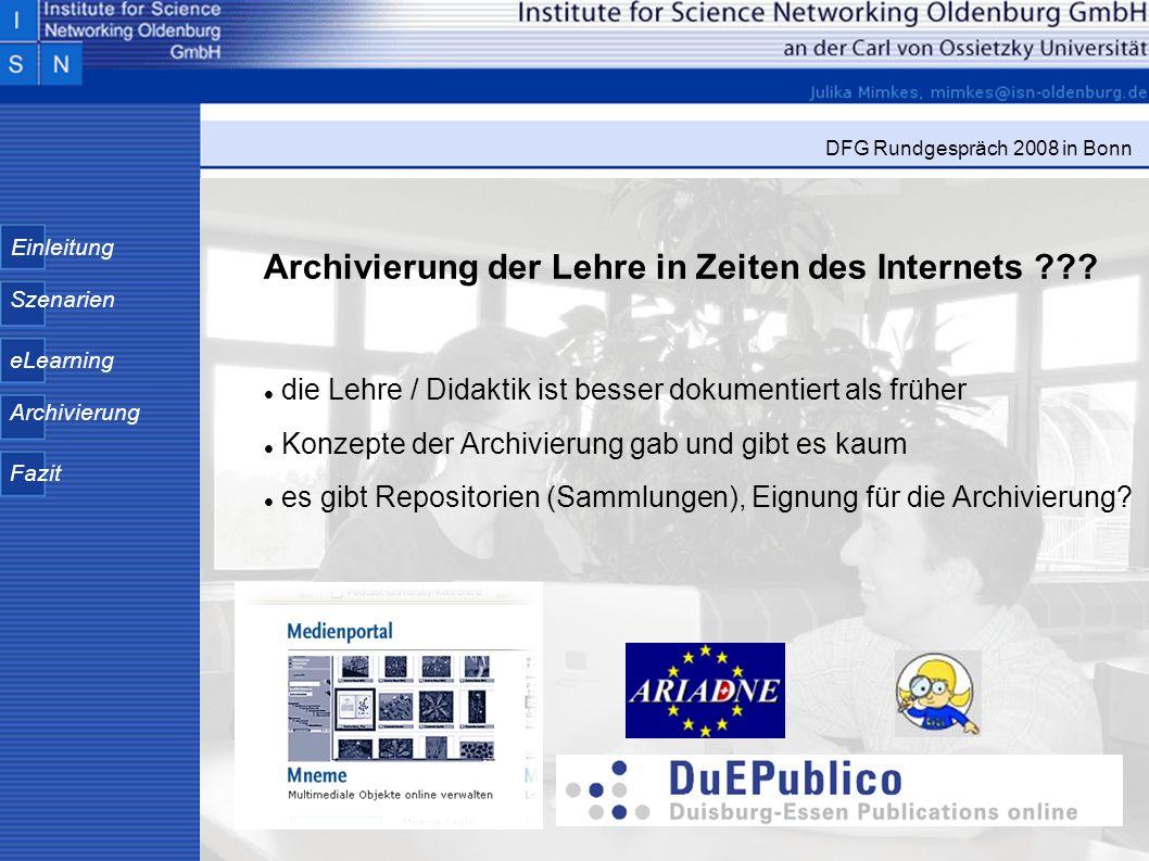 Einleitung Szenarien eLearning Archivierung Fazit DFG Rundgespräch 2008 in Bonn Archivierung der Lehre in Zeiten des Internets ??? die Lehre / Didakti