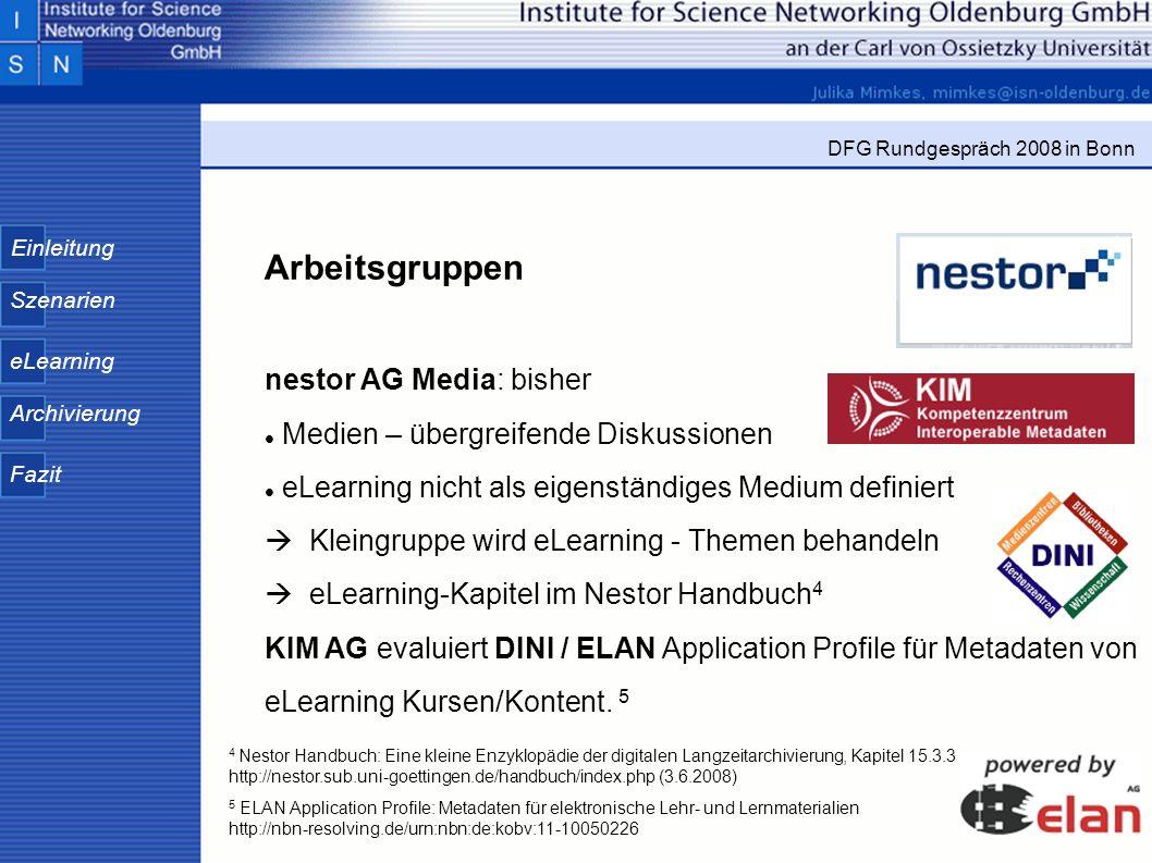 Einleitung Szenarien eLearning Archivierung Fazit DFG Rundgespräch 2008 in Bonn Arbeitsgruppen nestor AG Media: bisher Medien – übergreifende Diskussi