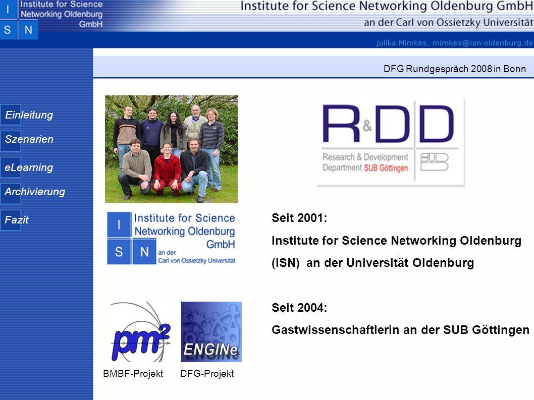 Einleitung Szenarien eLearning Archivierung Fazit DFG Rundgespräch 2008 in Bonn Einleitung Seit 2001: Institute for Science Networking Oldenburg (ISN)