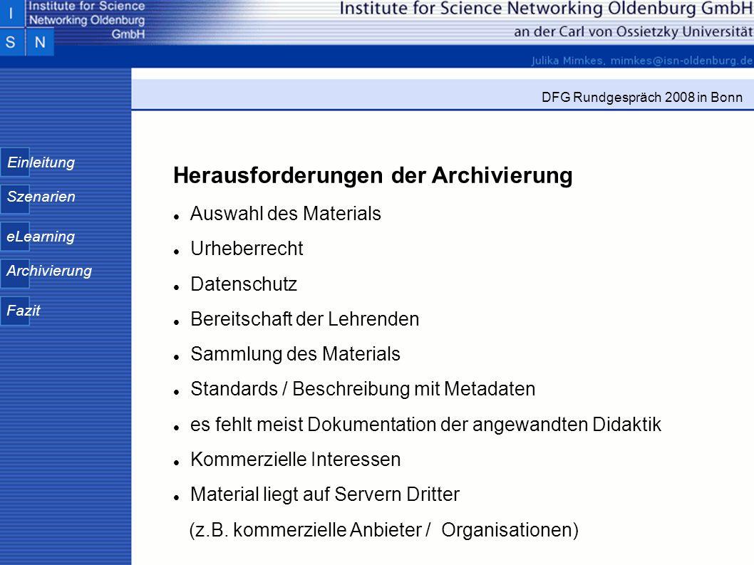 Einleitung Szenarien eLearning Archivierung Fazit DFG Rundgespräch 2008 in Bonn Herausforderungen der Archivierung Auswahl des Materials Urheberrecht
