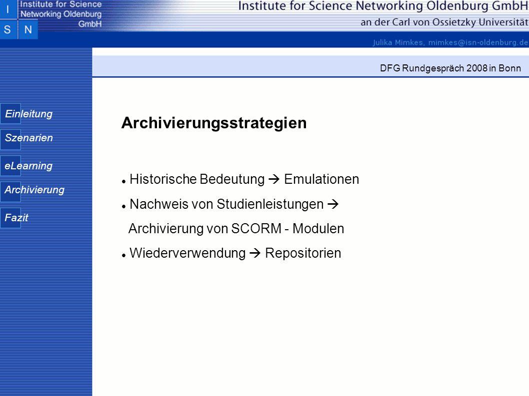 Einleitung Szenarien eLearning Archivierung Fazit DFG Rundgespräch 2008 in Bonn Archivierungsstrategien Historische Bedeutung Emulationen Nachweis von