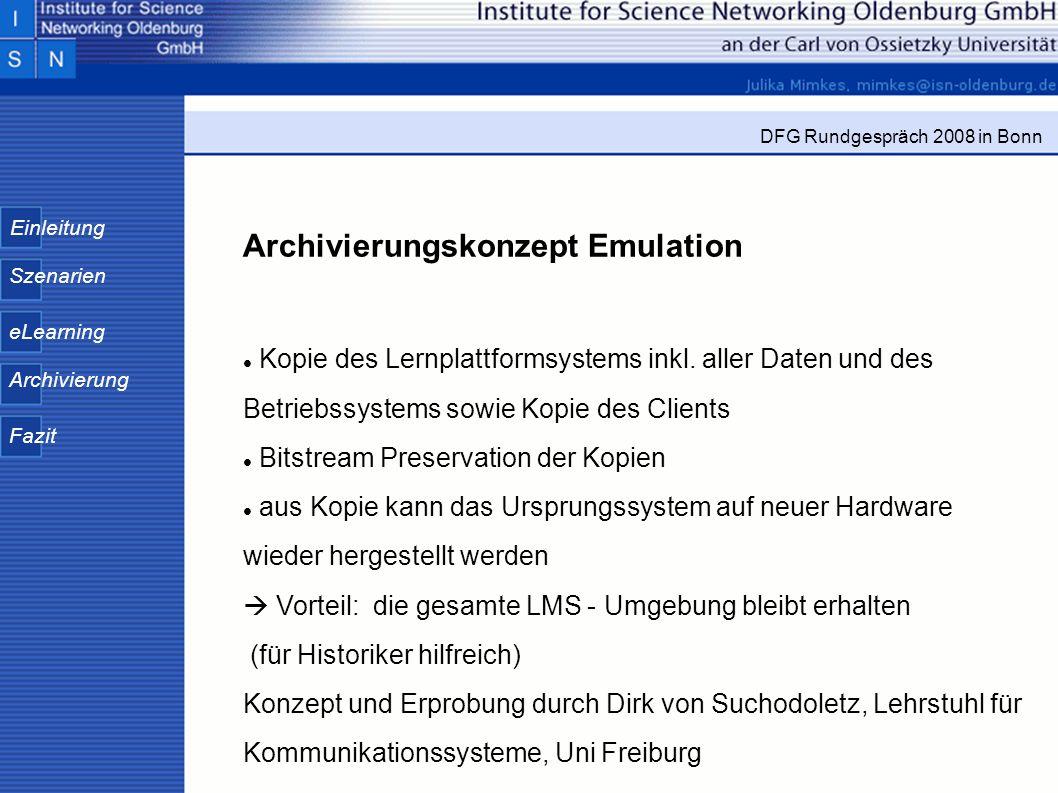 Einleitung Szenarien eLearning Archivierung Fazit DFG Rundgespräch 2008 in Bonn Archivierungskonzept Emulation Kopie des Lernplattformsystems inkl. al