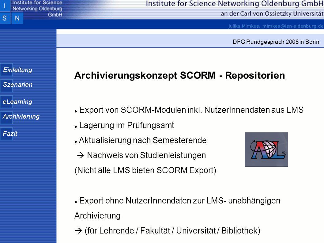 Einleitung Szenarien eLearning Archivierung Fazit DFG Rundgespräch 2008 in Bonn Archivierungskonzept SCORM - Repositorien Export von SCORM-Modulen ink