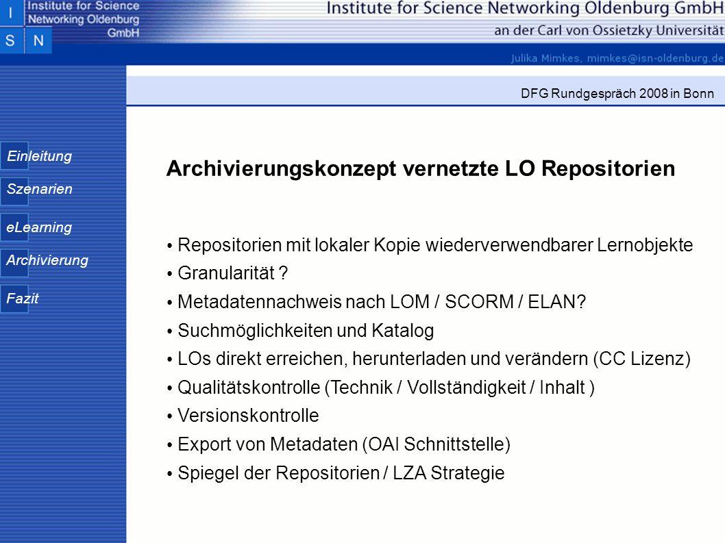 Einleitung Szenarien eLearning Archivierung Fazit DFG Rundgespräch 2008 in Bonn Archivierungskonzept vernetzte LO Repositorien Repositorien mit lokale