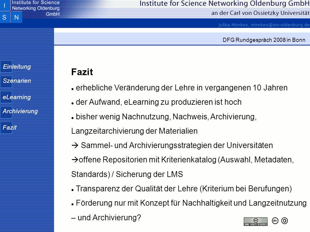 Einleitung Szenarien eLearning Archivierung Fazit DFG Rundgespräch 2008 in Bonn Fazit erhebliche Veränderung der Lehre in vergangenen 10 Jahren der Au