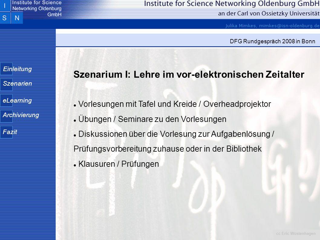 Einleitung Szenarien eLearning Archivierung Fazit DFG Rundgespräch 2008 in Bonn Szenarium I: Lehre im vor-elektronischen Zeitalter Vorlesungen mit Taf