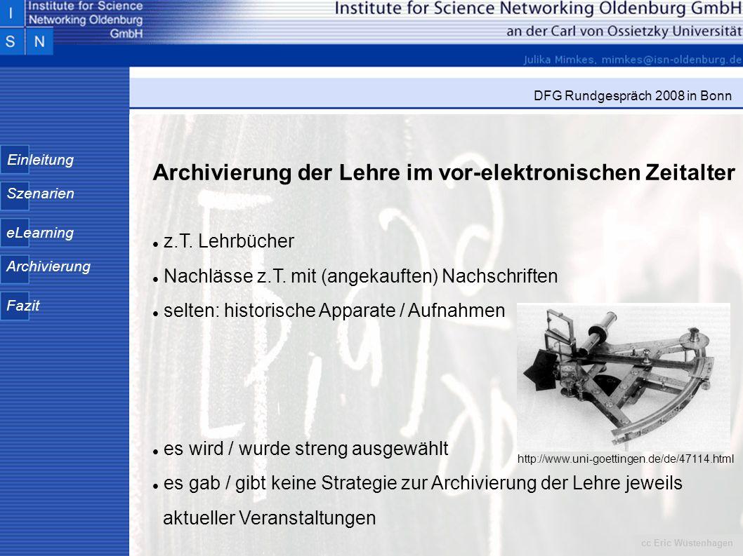 Einleitung Szenarien eLearning Archivierung Fazit DFG Rundgespräch 2008 in Bonn cc Eric Wüstenhagen Archivierung der Lehre im vor-elektronischen Zeita
