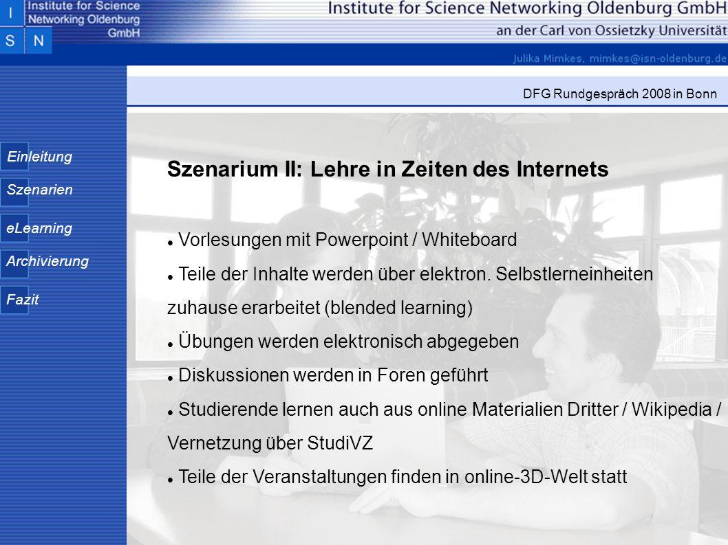 Einleitung Szenarien eLearning Archivierung Fazit DFG Rundgespräch 2008 in Bonn Szenarium II: Lehre in Zeiten des Internets Vorlesungen mit Powerpoint