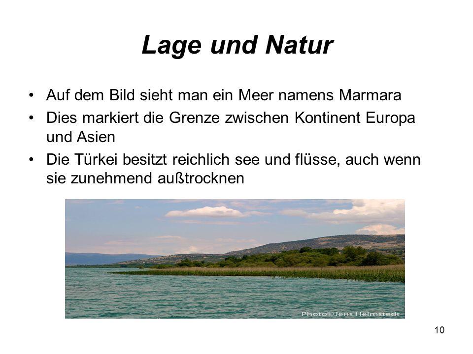 10 Lage und Natur Auf dem Bild sieht man ein Meer namens Marmara Dies markiert die Grenze zwischen Kontinent Europa und Asien Die Türkei besitzt reich