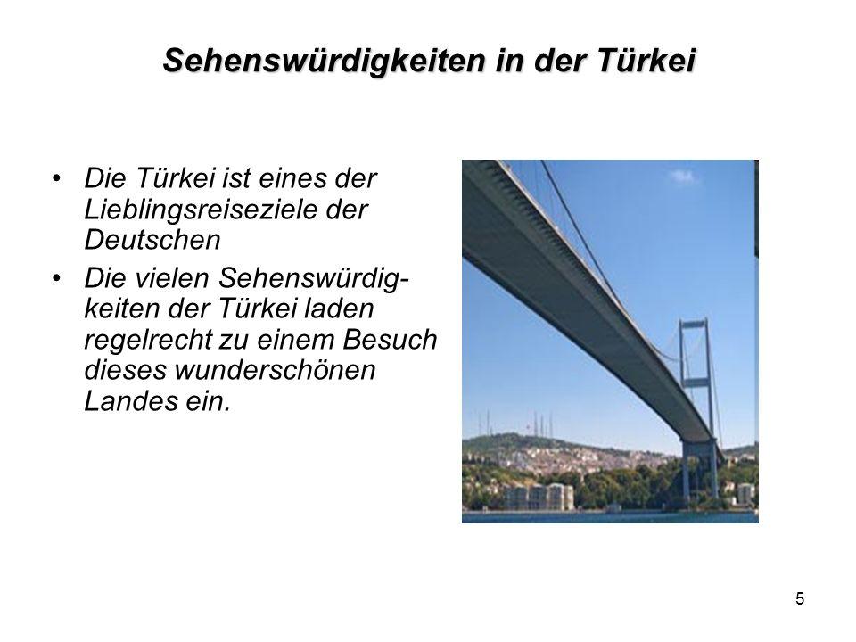 5 Sehenswürdigkeiten in der Türkei Die Türkei ist eines der Lieblingsreiseziele der Deutschen Die vielen Sehenswürdig- keiten der Türkei laden regelre