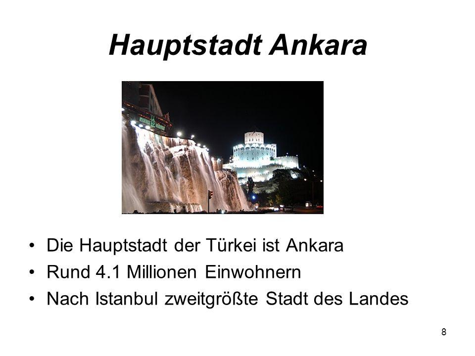 8 Hauptstadt Ankara Die Hauptstadt der Türkei ist Ankara Rund 4.1 Millionen Einwohnern Nach Istanbul zweitgrößte Stadt des Landes