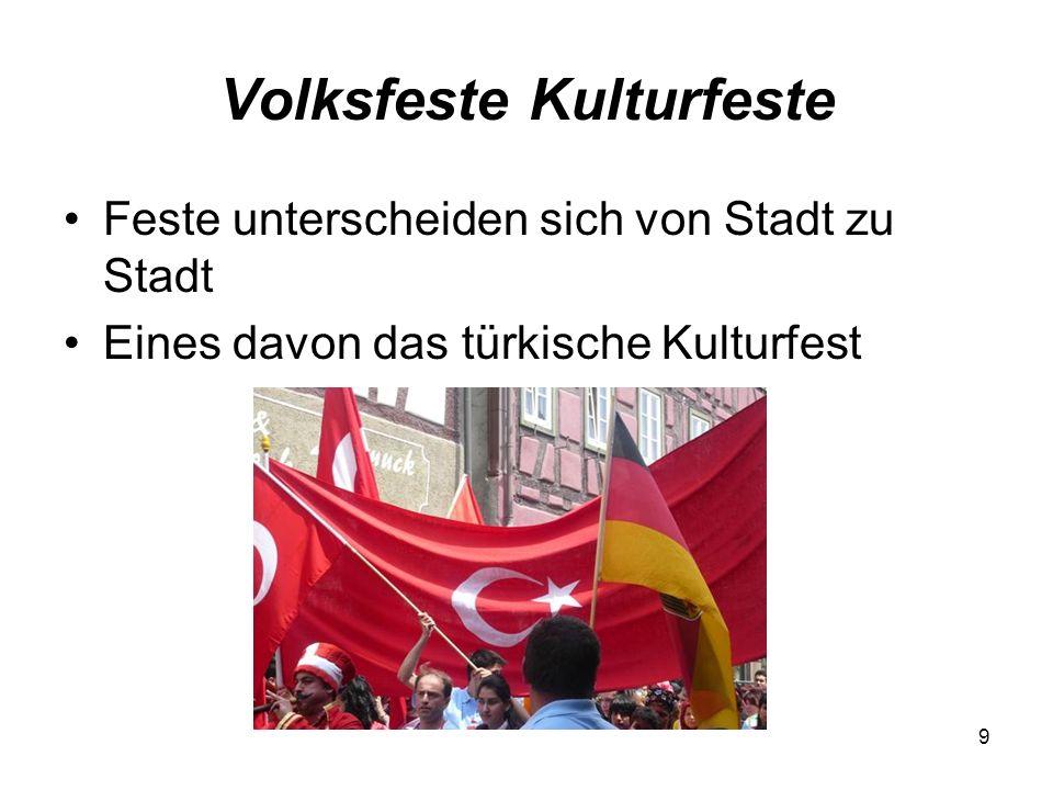 9 Volksfeste Kulturfeste Feste unterscheiden sich von Stadt zu Stadt Eines davon das türkische Kulturfest