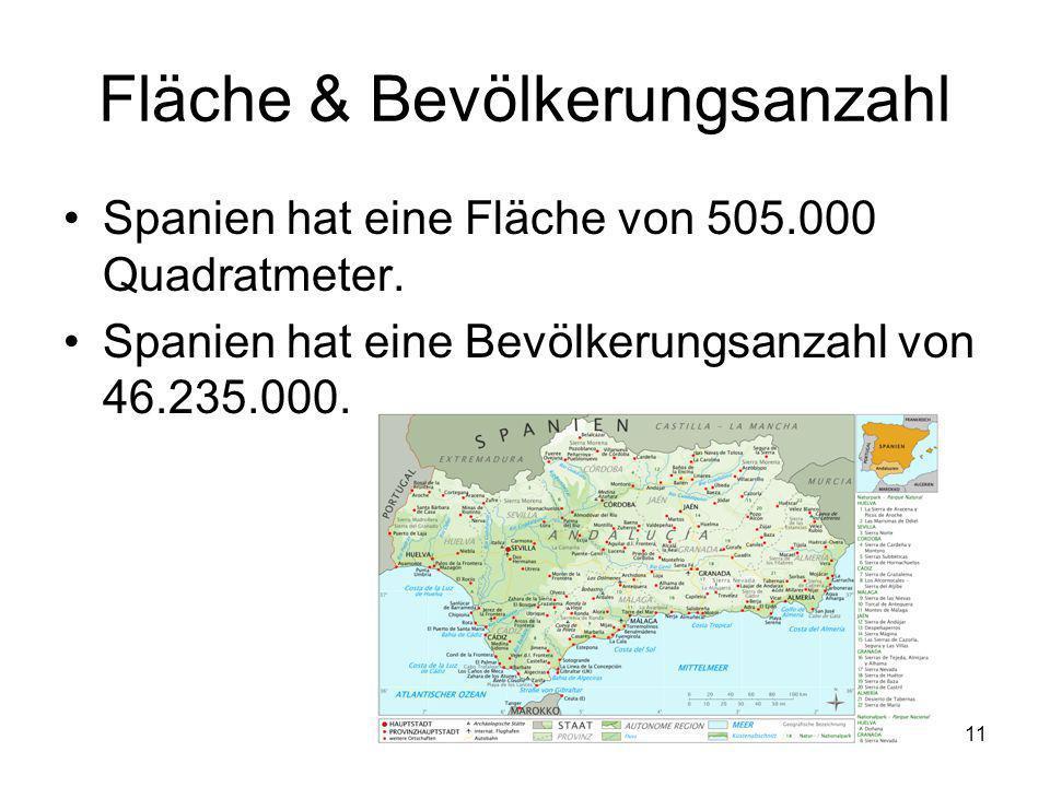 11 Fläche & Bevölkerungsanzahl Spanien hat eine Fläche von 505.000 Quadratmeter. Spanien hat eine Bevölkerungsanzahl von 46.235.000.