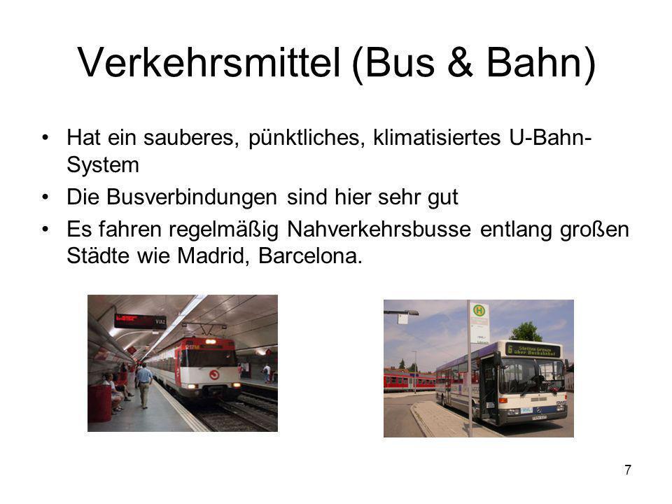 7 Verkehrsmittel (Bus & Bahn) Hat ein sauberes, pünktliches, klimatisiertes U-Bahn- System Die Busverbindungen sind hier sehr gut Es fahren regelmäßig