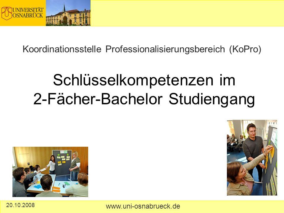 Schlüsselkompetenzen im 2-Fächer-Bachelor Studiengang Koordinationsstelle Professionalisierungsbereich (KoPro) 20.10.2008 www.uni-osnabrueck.de