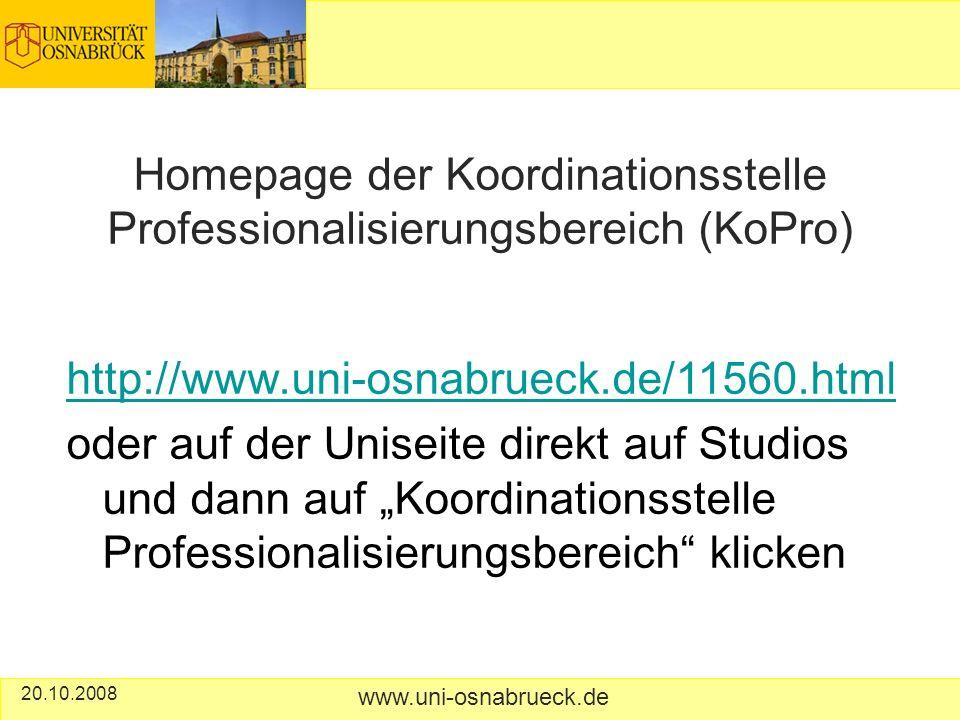 http://www.uni-osnabrueck.de/11560.html oder auf der Uniseite direkt auf Studios und dann auf Koordinationsstelle Professionalisierungsbereich klicken Homepage der Koordinationsstelle Professionalisierungsbereich (KoPro) 20.10.2008 www.uni-osnabrueck.de