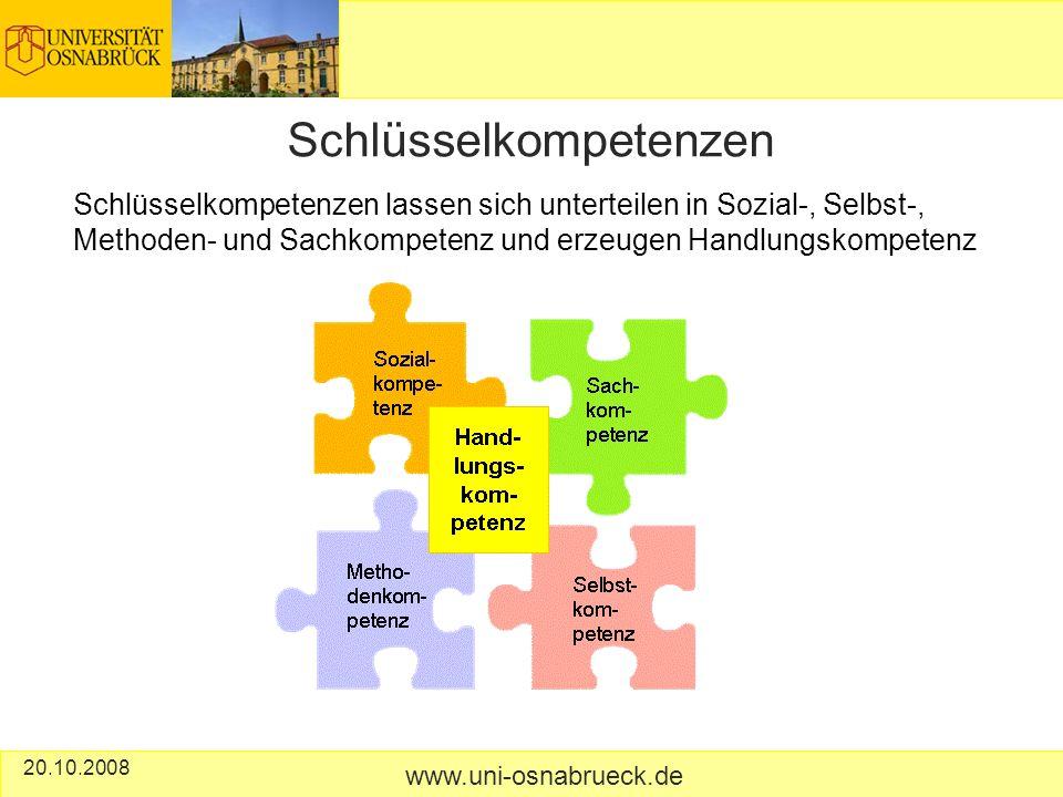 20.10.2008 Schlüsselkompetenzen www.uni-osnabrueck.de Schlüsselkompetenzen lassen sich unterteilen in Sozial-, Selbst-, Methoden- und Sachkompetenz und erzeugen Handlungskompetenz