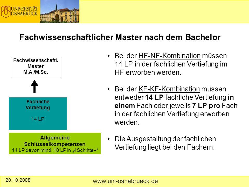 20.10.2008 www.uni-osnabrueck.de Fachwissenschaftlicher Master nach dem Bachelor Bei der HF-NF-Kombination müssen 14 LP in der fachlichen Vertiefung im HF erworben werden.