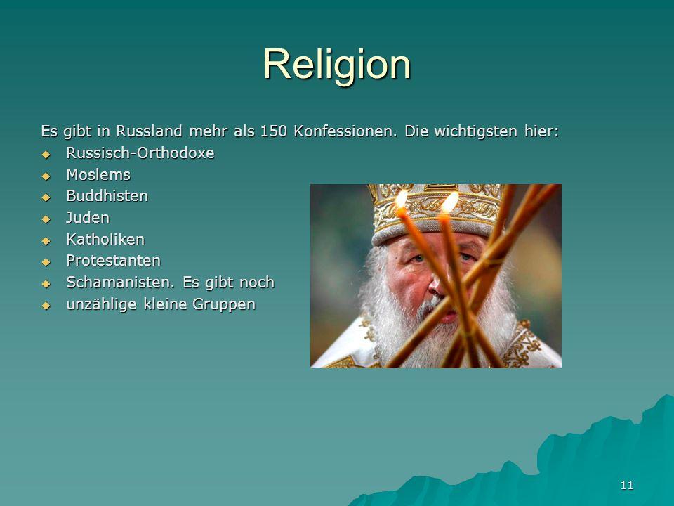 11 Religion Es gibt in Russland mehr als 150 Konfessionen. Die wichtigsten hier: Russisch-Orthodoxe Russisch-Orthodoxe Moslems Moslems Buddhisten Budd