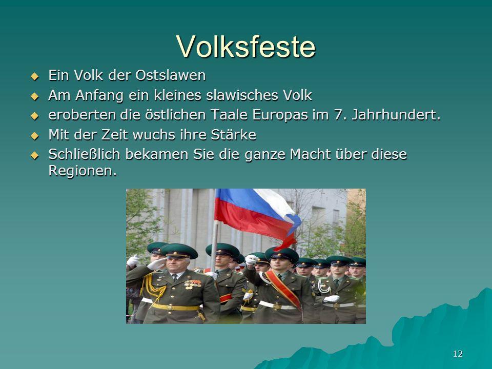 12 Volksfeste Ein Volk der Ostslawen Ein Volk der Ostslawen Am Anfang ein kleines slawisches Volk Am Anfang ein kleines slawisches Volk eroberten die