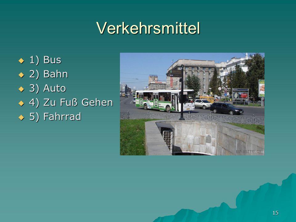 15 Verkehrsmittel 1) Bus 1) Bus 2) Bahn 2) Bahn 3) Auto 3) Auto 4) Zu Fuß Gehen 4) Zu Fuß Gehen 5) Fahrrad 5) Fahrrad