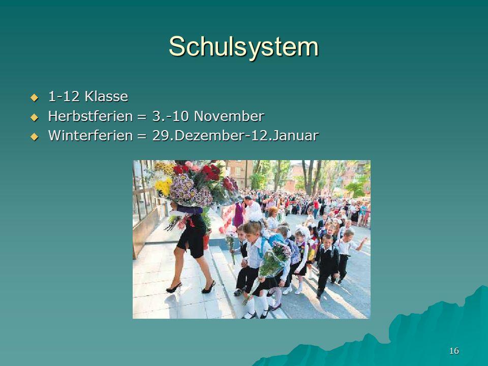 16 Schulsystem 1-12 Klasse 1-12 Klasse Herbstferien = 3.-10 November Herbstferien = 3.-10 November Winterferien = 29.Dezember-12.Januar Winterferien =
