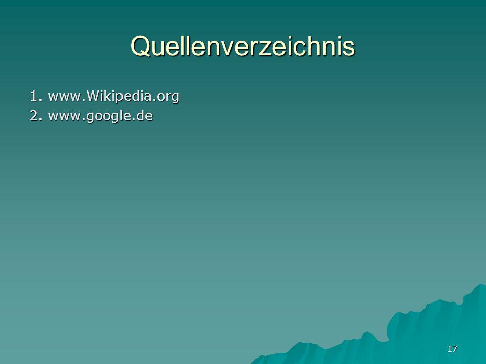 17 Quellenverzeichnis 1. www.Wikipedia.org 2. www.google.de