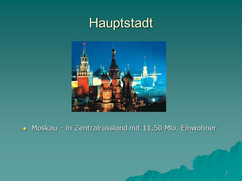 7 Hauptstadt Moskau – in Zentralrussland mit 11,50 Mio. Einwohner Moskau – in Zentralrussland mit 11,50 Mio. Einwohner