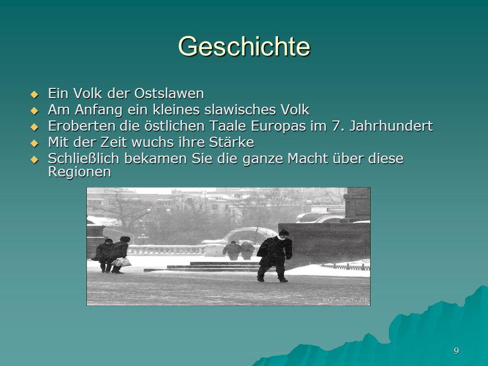 9 Geschichte Ein Volk der Ostslawen Ein Volk der Ostslawen Am Anfang ein kleines slawisches Volk Am Anfang ein kleines slawisches Volk Eroberten die ö