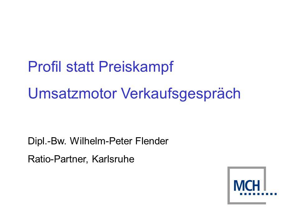 Profil statt Preiskampf Umsatzmotor Verkaufsgespräch Dipl.-Bw. Wilhelm-Peter Flender Ratio-Partner, Karlsruhe