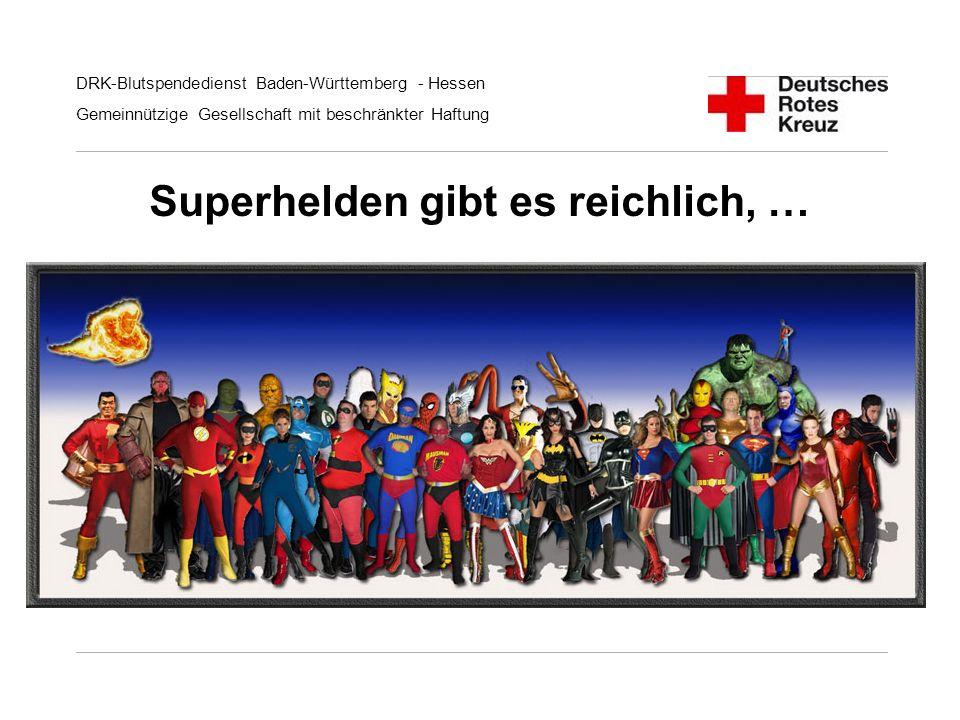DRK-Blutspendedienst Baden-Württemberg - Hessen Gemeinnützige Gesellschaft mit beschränkter Haftung Superhelden gibt es reichlich, …