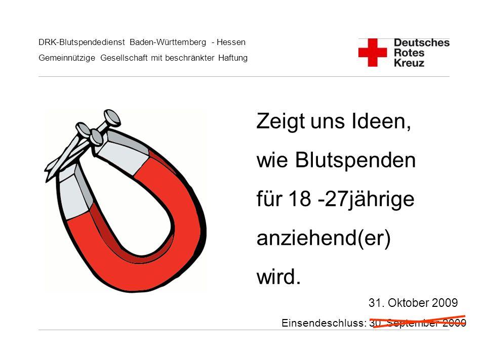 DRK-Blutspendedienst Baden-Württemberg - Hessen Gemeinnützige Gesellschaft mit beschränkter Haftung Zeigt uns Ideen, wie Blutspenden für 18 -27jährige