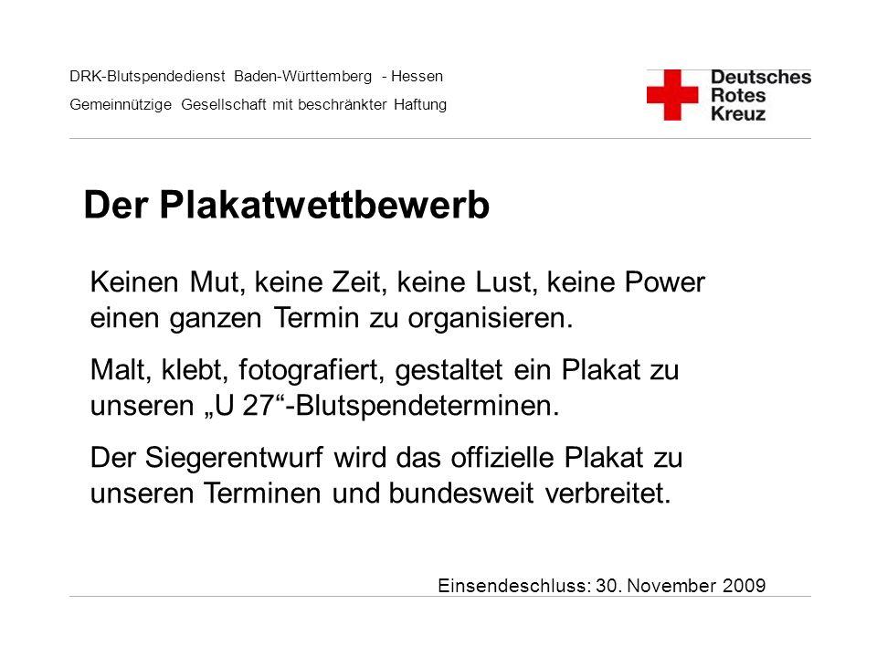 DRK-Blutspendedienst Baden-Württemberg - Hessen Gemeinnützige Gesellschaft mit beschränkter Haftung Der Plakatwettbewerb Keinen Mut, keine Zeit, keine