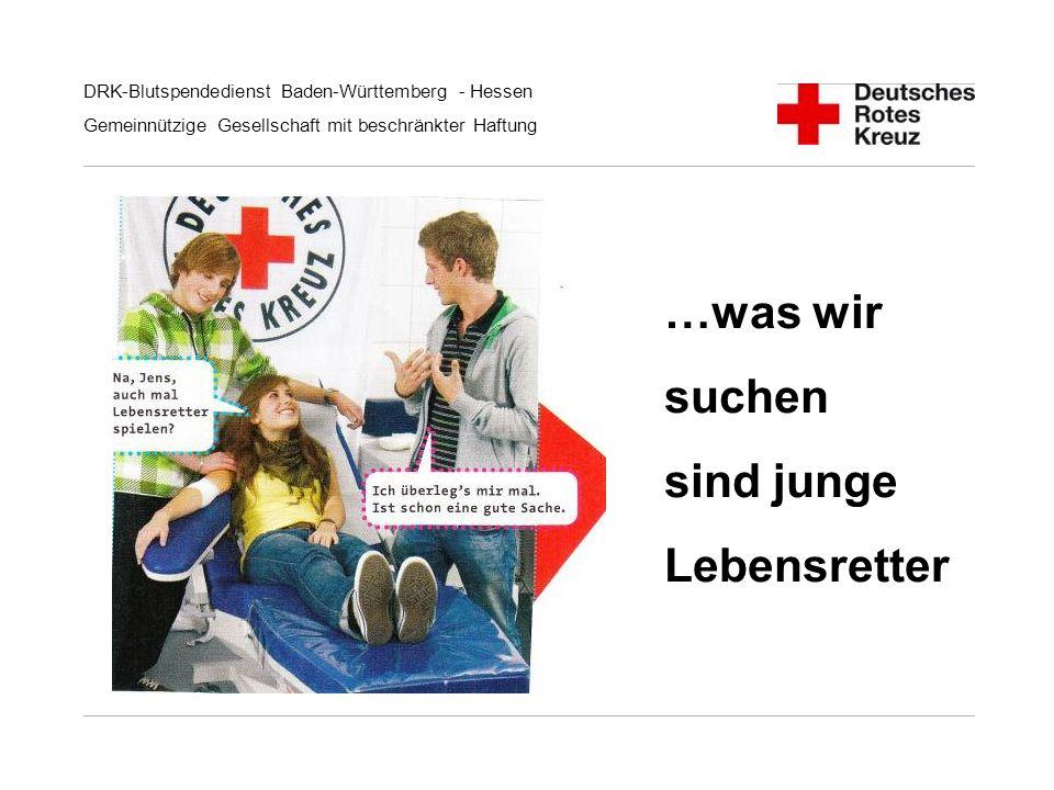 DRK-Blutspendedienst Baden-Württemberg - Hessen Gemeinnützige Gesellschaft mit beschränkter Haftung …was wir suchen sind junge Lebensretter
